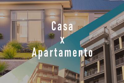 Casa ou Apartamento? Vantagens e desvantagens