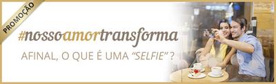 Selfie!? #NossoAmorTransforma