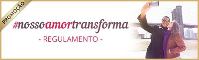 REGULAMENTO - #NossoAmorTransforma
