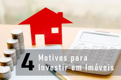 4 Motivos para Investir em Imóveis