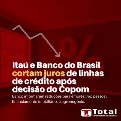 Itaú e Banco do Brasil cortam juros de linhas de crédito após a decisão do Copom.