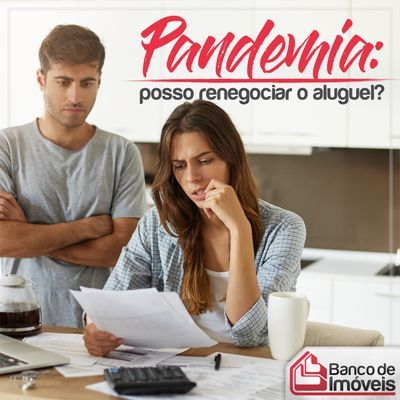Pandemia: Posso renegociar o aluguel?