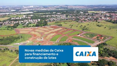 Novas medidas da Caixa para financiamento de lotes e construção