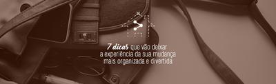 Dicas para mudança:  7 dicas que vão deixar a experiência mais organizada e divertida
