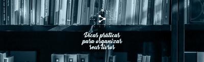 Como organizar seus livros Dicas de como acomodar todos os seus volumes literários