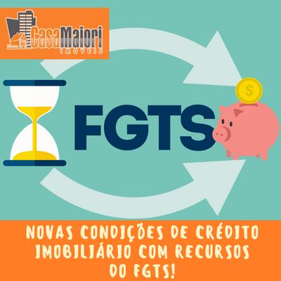 Novas condições de crédito imobiliário com recursos do FGTS!