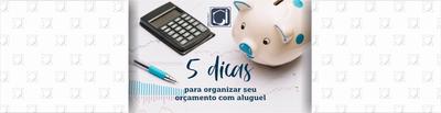 5 Dicas para organizar seu orçamento com aluguel