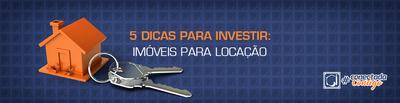 5 dicas para investir: imóveis para locação
