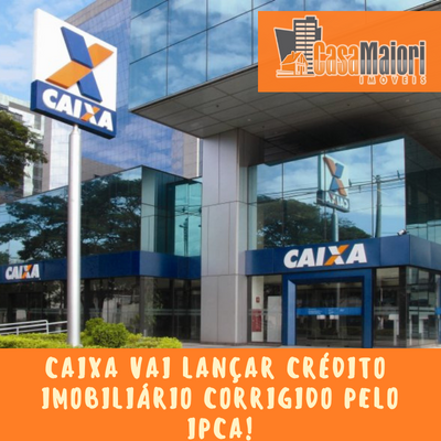Caixa Vai Lançar Crédito Imobiliário Corrigido Pelo IPCA