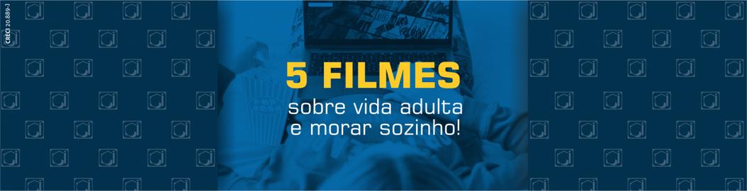 5 filmes para assistir sobre a vida adulta e morar sozinho!