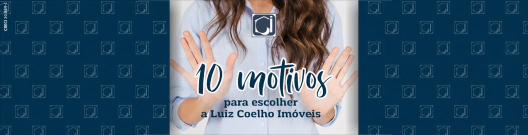 10 Motivos para escolher a Luiz Coelho Imóveis